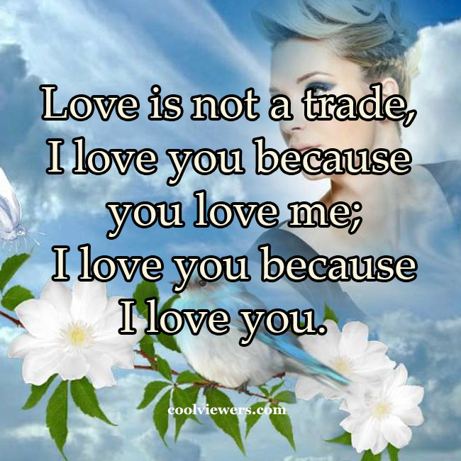 Love is not a trade, I love you because you Love me
